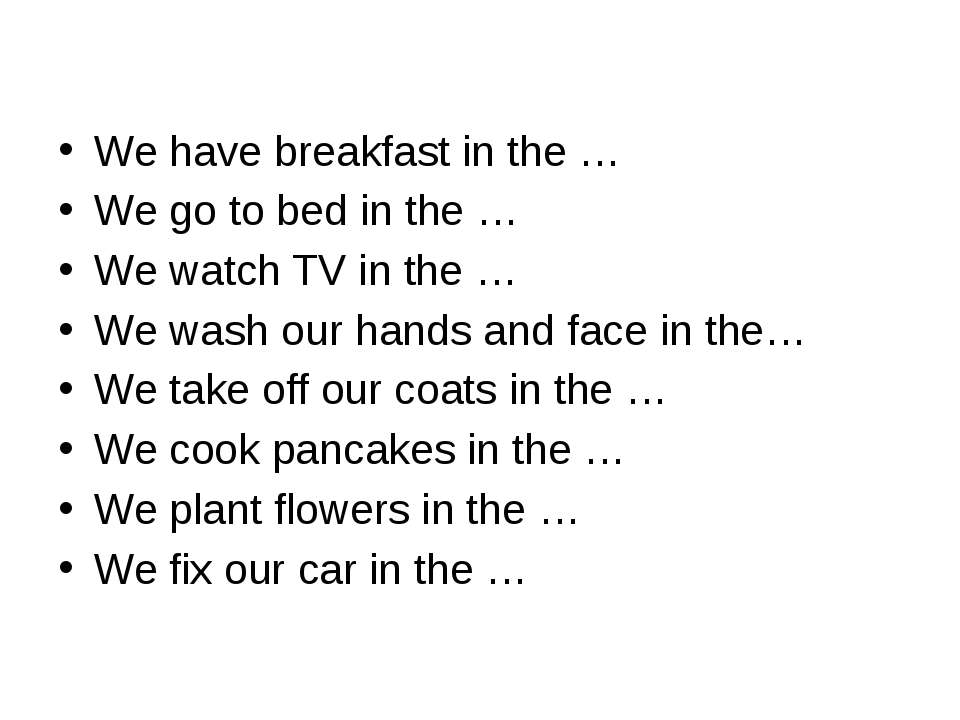 We have breakfast in the … We go to bed in the … We watch TV in the … We wash...