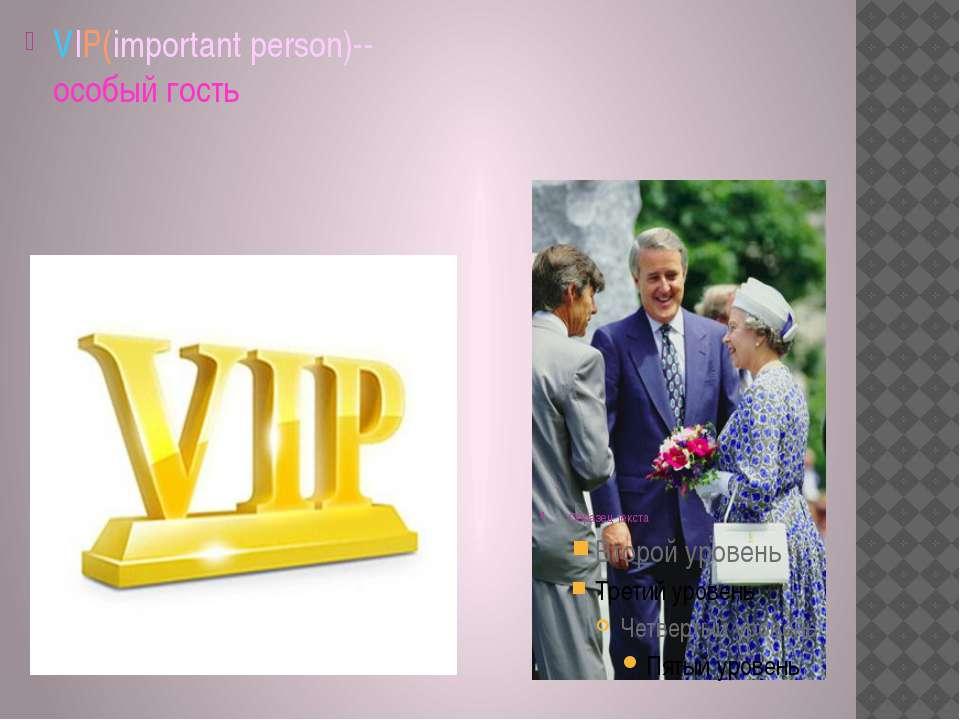 VIP(important person)--особый гость