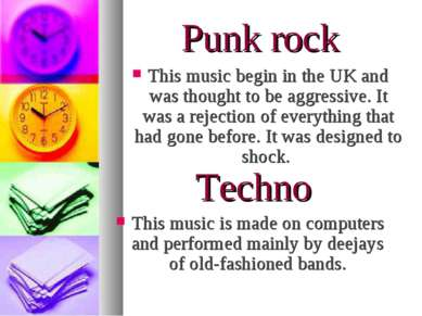 Punk rock This music begin in the UK and was thought to be aggressive. It was...