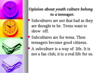 Opinion about youth culture belong to a teenager. Subcultures are not that ba...
