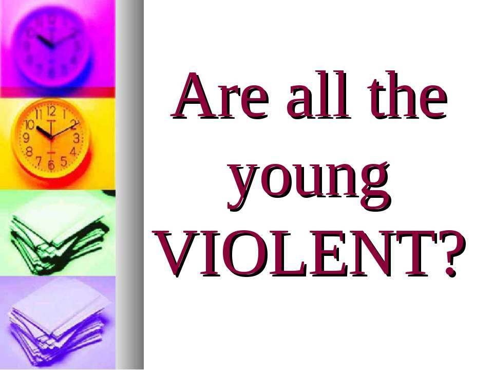 Are all the young VIOLENT?