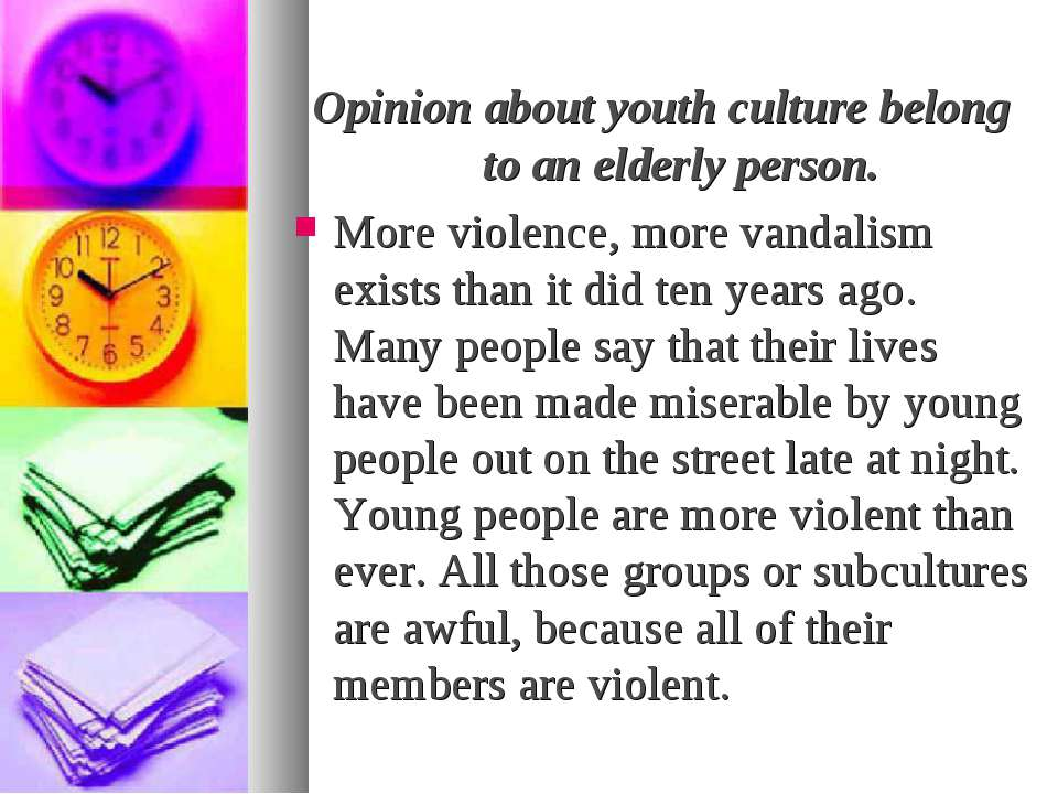 Opinion about youth culture belong to an elderly person. More violence, more ...