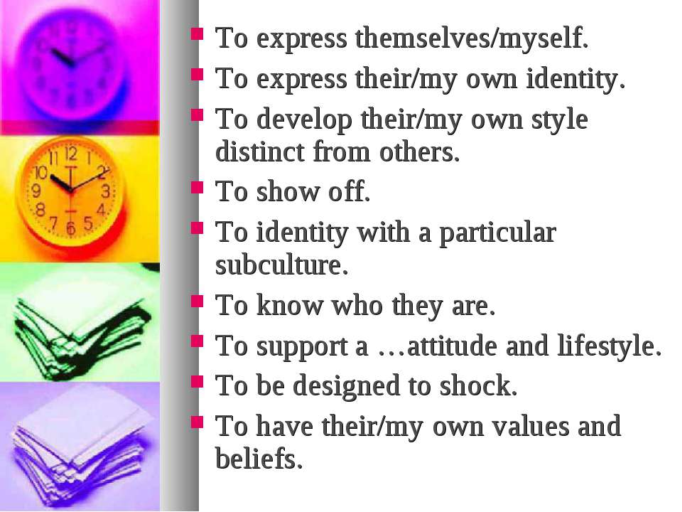 To express themselves/myself. To express their/my own identity. To develop th...