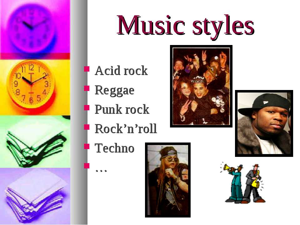Music styles Acid rock Reggae Punk rock Rock'n'roll Techno …