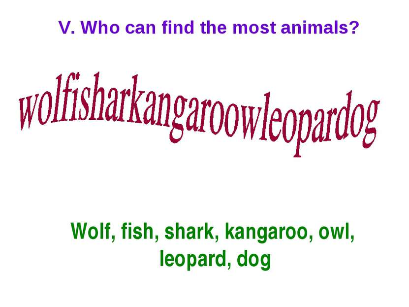 V. Who can find the most animals? Wolf, fish, shark, kangaroo, owl, leopard, dog