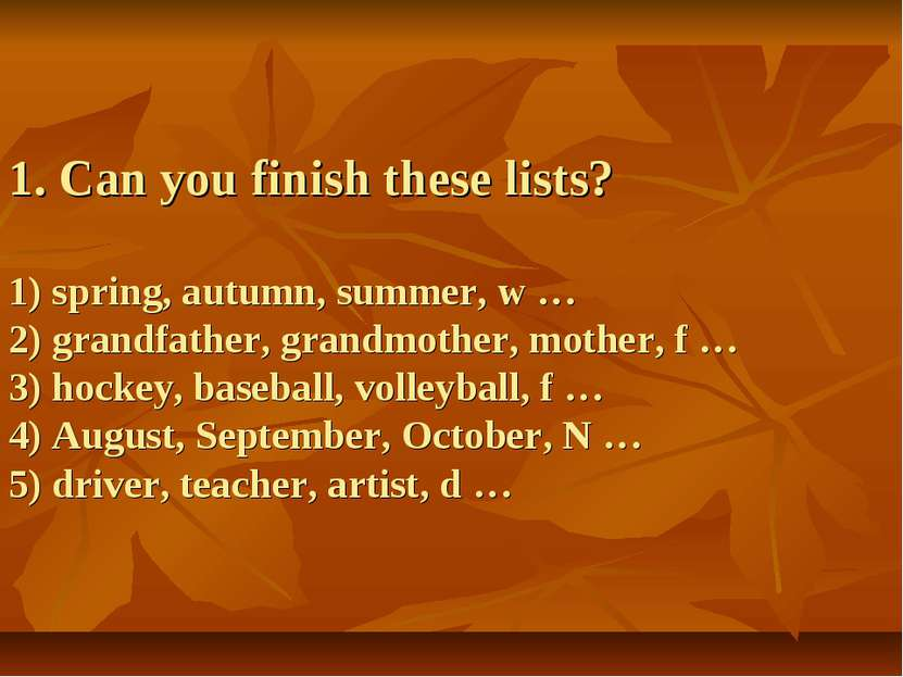1. Can you finish these lists? 1) spring, autumn, summer, w … 2) grandfather,...