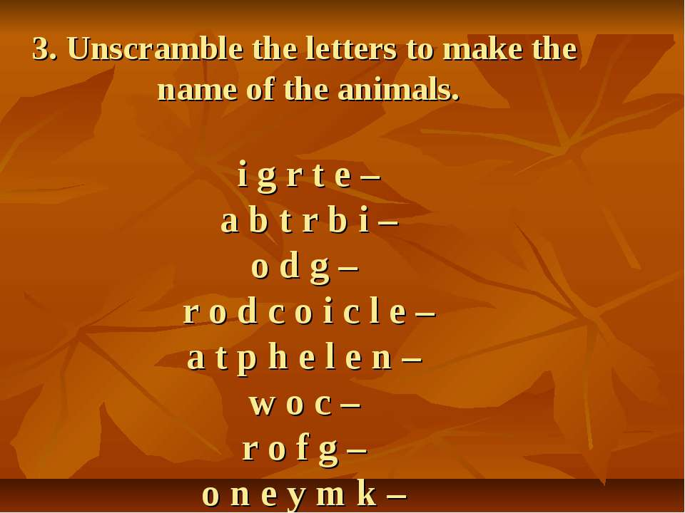 3. Unscramble the letters to make the name of the animals. i g r t e – a b t ...