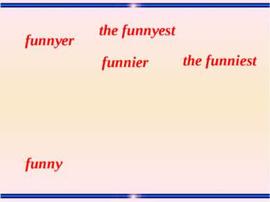 the funniest the funnyest funnier funnyer funny
