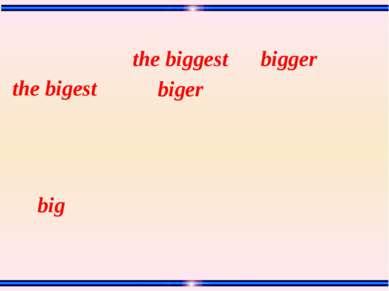 big bigger the bigest biger the biggest