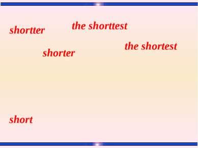 short the shortest the shorttest shorter shortter