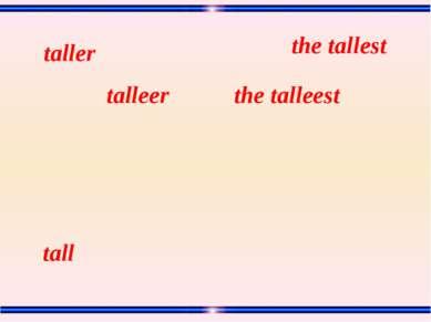 tall the talleest talleer taller the tallest