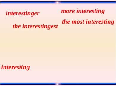 interesting the most interesting the interestingest more interesting interest...