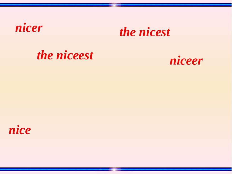 nice the niceest the nicest niceer nicer