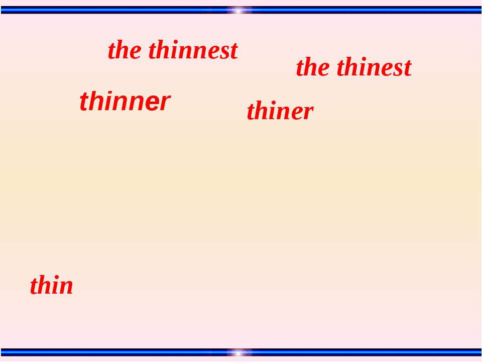 thin thiner the thinest the thinnest thinner