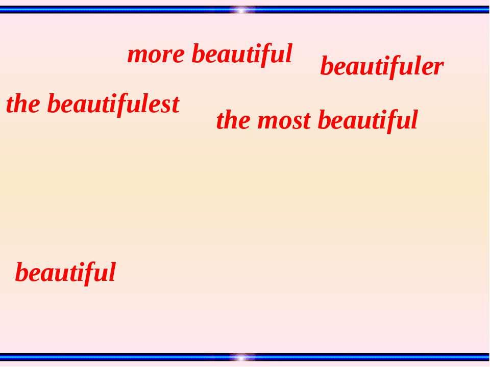 beautiful the beautifulest more beautiful beautifuler the most beautiful