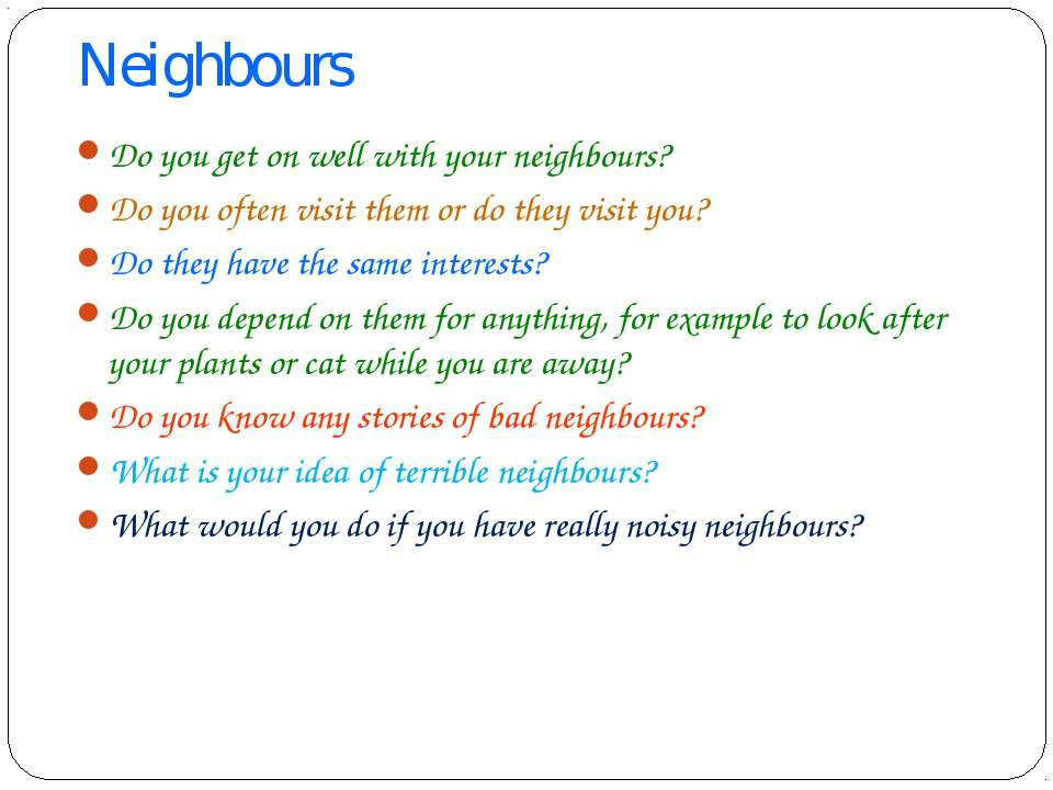 Neighbours Do you get on well with your neighbours? Do you often visit them o...
