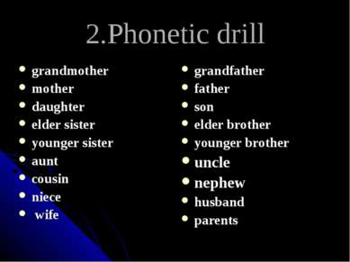 2.Phonetic drill grandmother mother daughter elder sister younger sister aunt...