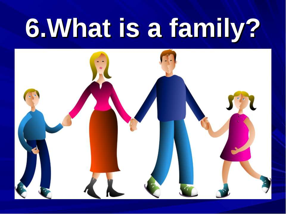 6.What is a family?