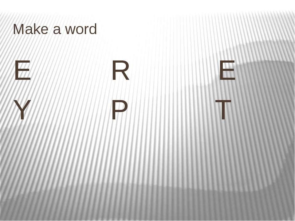 Make a word E R E Y P T