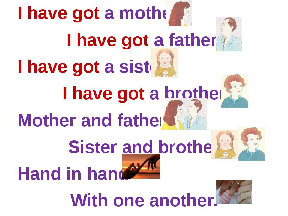 I have got a mother, I have got a father, I have got a sister, I have got a b...