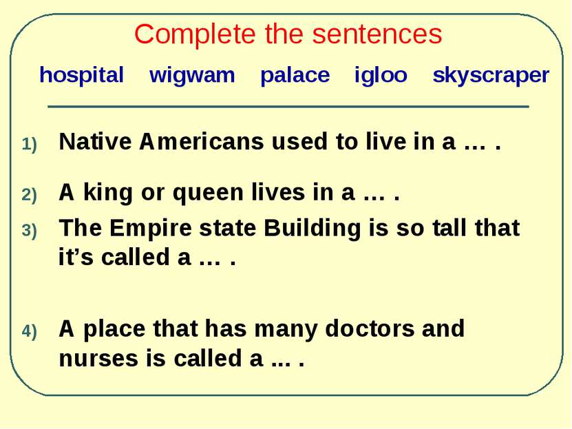 Complete the sentences Native Americans used to live in a … . A king or queen...