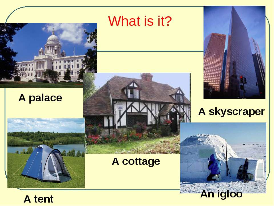 What is it? A palace A cottage A tent An igloo A skyscraper