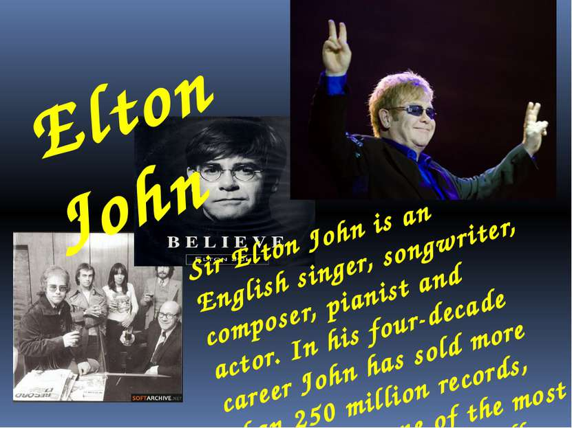 Elton John Sir Elton John is an English singer, songwriter, composer, pianist...