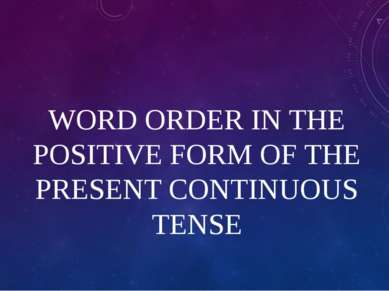 WORD ORDER IN THE POSITIVE FORM OF THE PRESENT CONTINUOUS TENSE