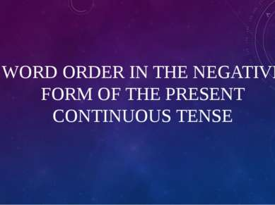 WORD ORDER IN THE NEGATIVE FORM OF THE PRESENT CONTINUOUS TENSE