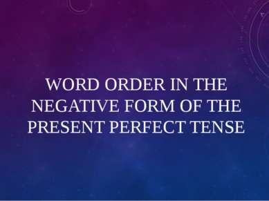 WORD ORDER IN THE NEGATIVE FORM OF THE PRESENT PERFECT TENSE