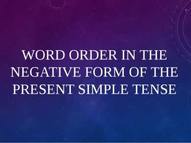 WORD ORDER IN THE NEGATIVE FORM OF THE PRESENT SIMPLE TENSE