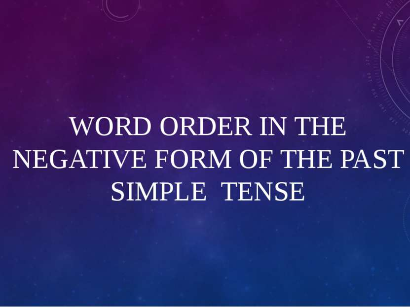 WORD ORDER IN THE NEGATIVE FORM OF THE PAST SIMPLE TENSE