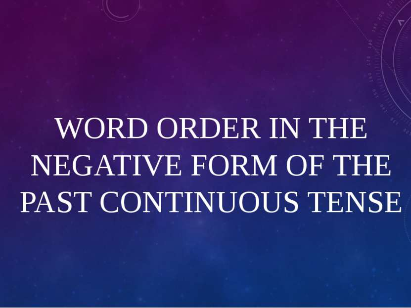 WORD ORDER IN THE NEGATIVE FORM OF THE PAST CONTINUOUS TENSE