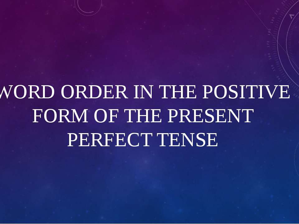 WORD ORDER IN THE POSITIVE FORM OF THE PRESENT PERFECT TENSE