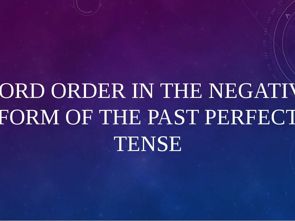 WORD ORDER IN THE NEGATIVE FORM OF THE PAST PERFECT TENSE