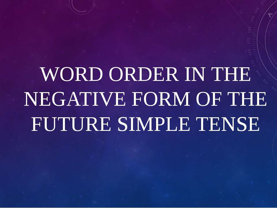 WORD ORDER IN THE NEGATIVE FORM OF THE FUTURE SIMPLE TENSE