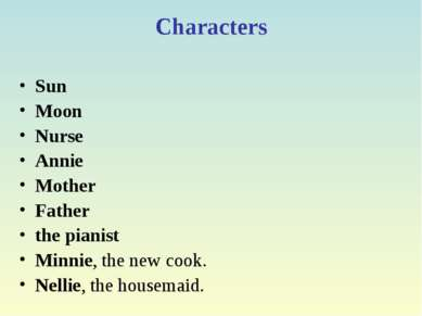 Characters Sun Moon Nurse Annie Mother Father the pianist Minnie, the new coo...