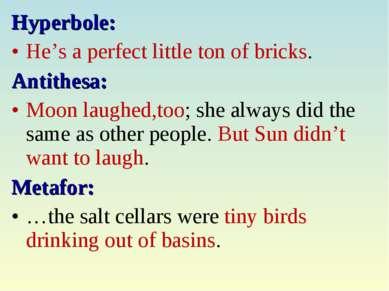 Hyperbole: He's a perfect little ton of bricks. Antithesa: Moon laughed,too; ...
