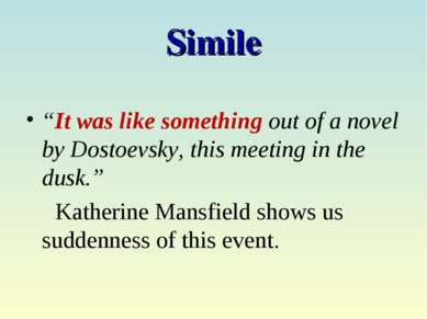 "Simile ""It was like something out of a novel by Dostoevsky, this meeting in t..."