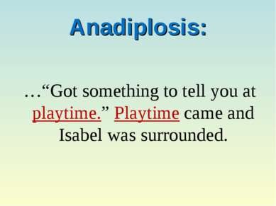"Anadiplosis: …""Got something to tell you at playtime."" Playtime came and Isab..."