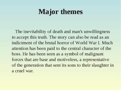 Major themes The inevitability of death and man's unwillingness to accept thi...