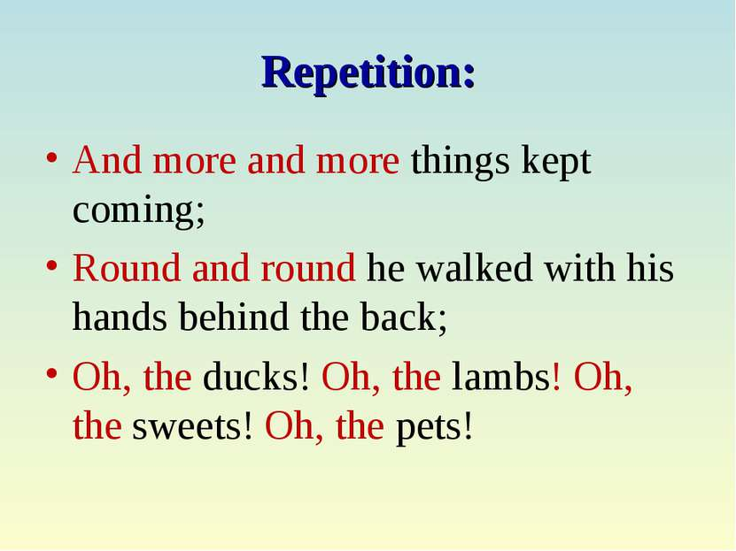 Repetition: And more and more things kept coming; Round and round he walked w...