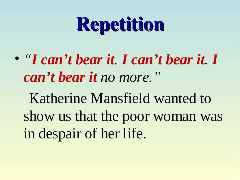 "Repetition ""I can't bear it. I can't bear it. I can't bear it no more."" Kathe..."