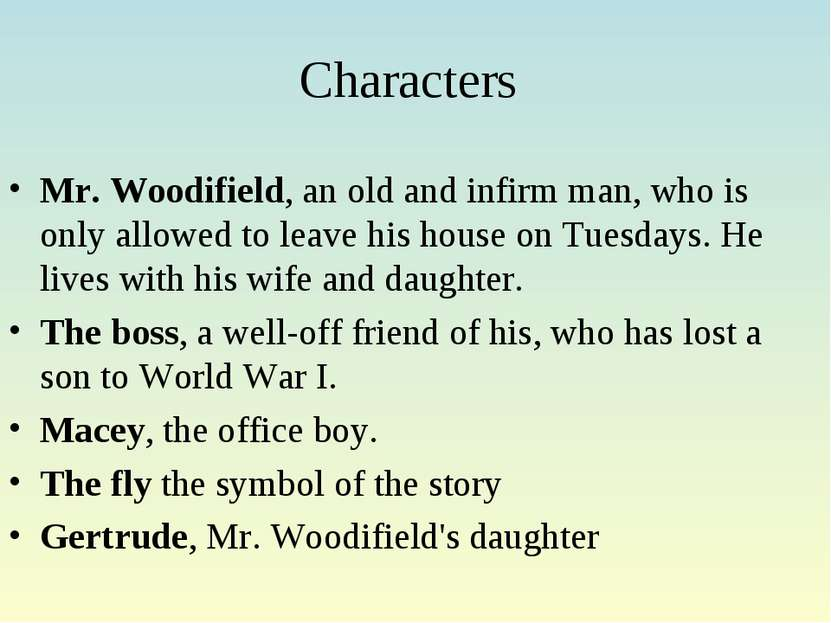 Characters Mr. Woodifield, an old and infirm man, who is only allowed to leav...