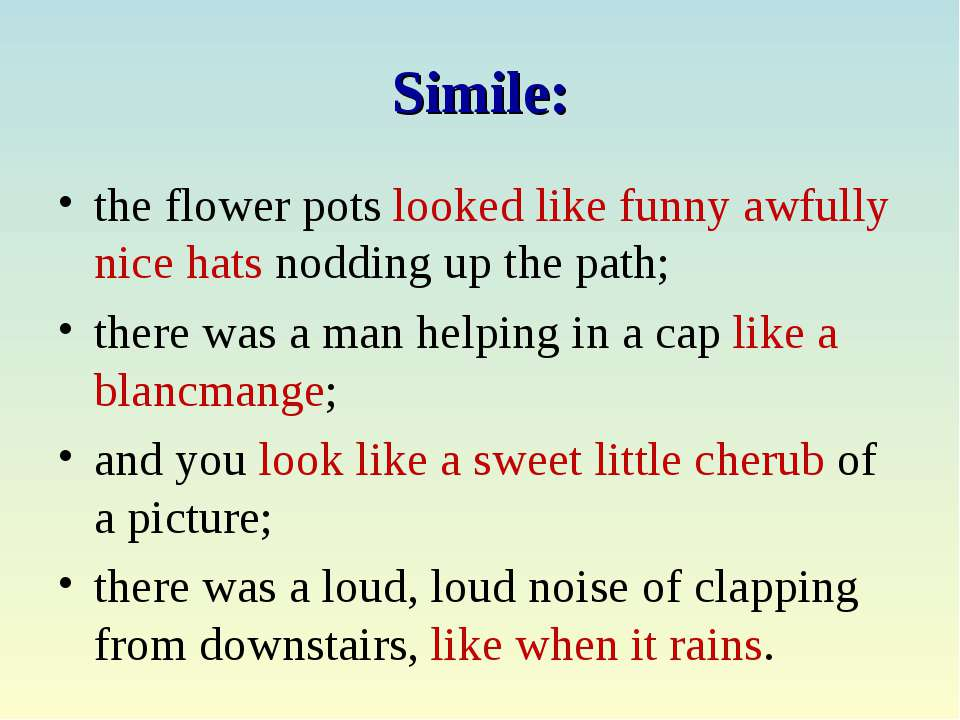 Simile: the flower pots looked like funny awfully nice hats nodding up the pa...