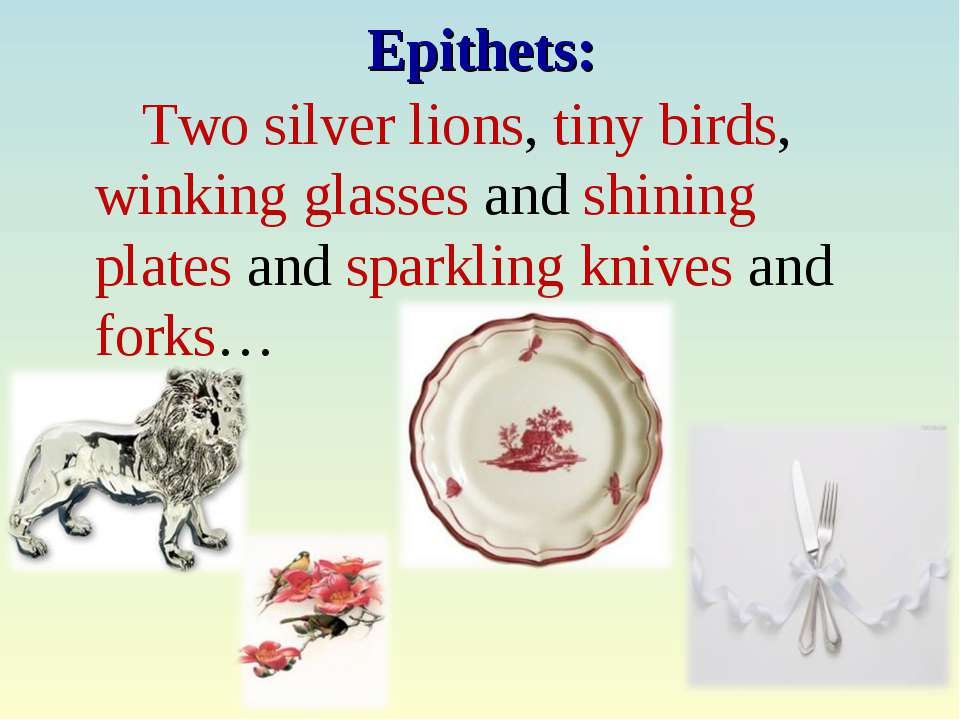 Epithets: Two silver lions, tiny birds, winking glasses and shining plates an...