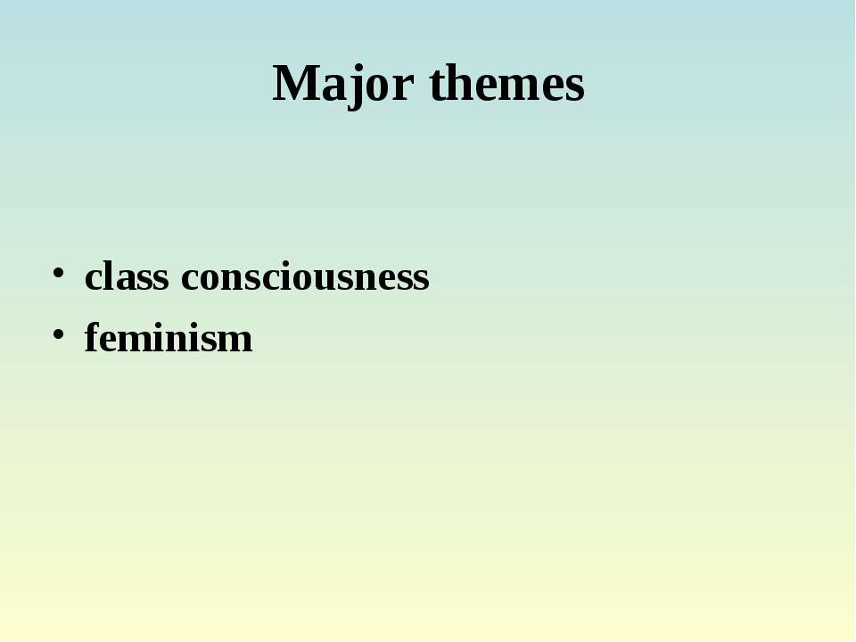 Major themes class consciousness feminism