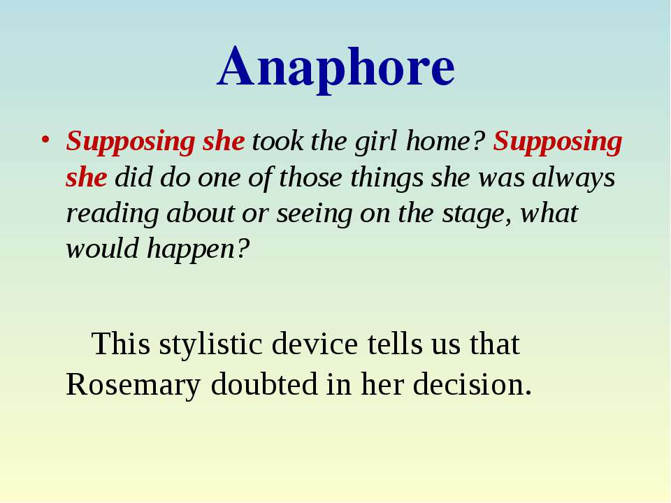 Anaphore Supposing she took the girl home? Supposing she did do one of those ...