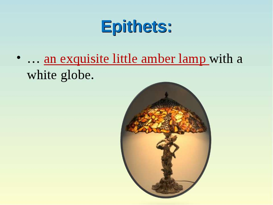 Epithets: … an exquisite little amber lamp with a white globe.