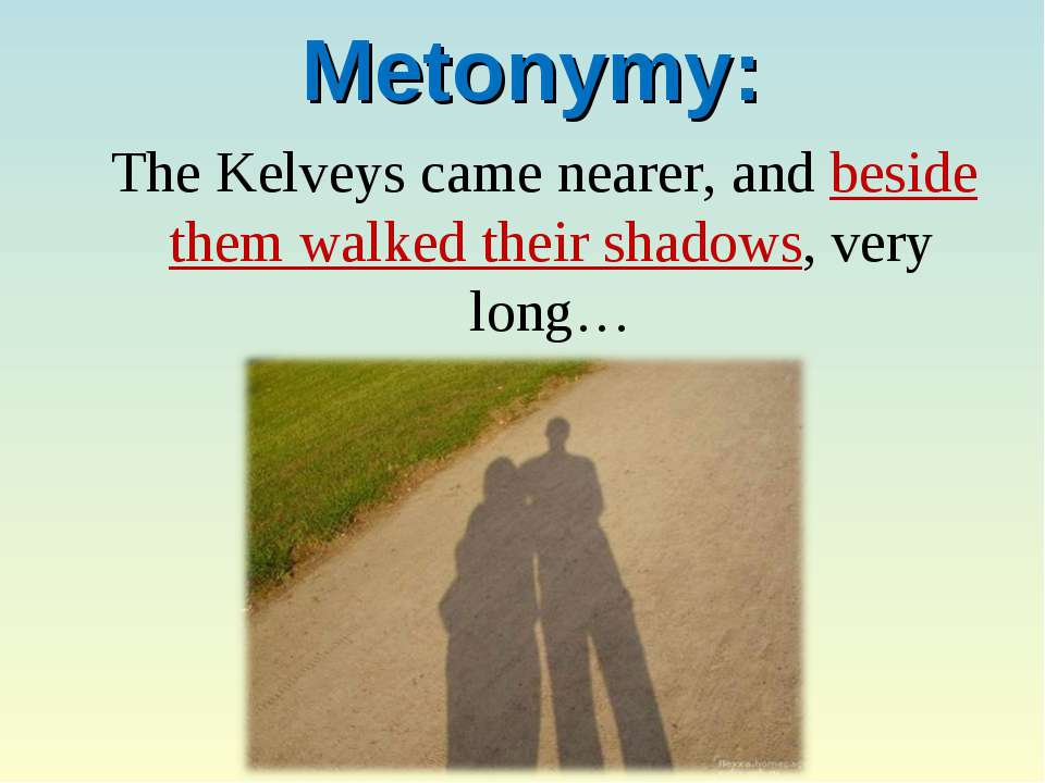 Metonymy: The Kelveys came nearer, and beside them walked their shadows, very...